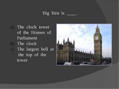 Big Ben is ____ . The clock tower of the Houses of Parliament The clock The l...
