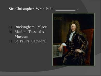 Sir Christopher Wren built __________ . Buckingham Palace Madam Tussaud's Mus...
