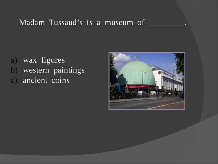Madam Tussaud's is a museum of ________ . wax figures western paintings ancie...
