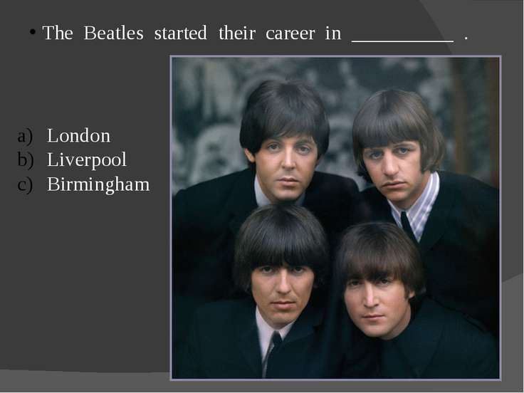 The Beatles started their career in __________ . London Liverpool Birmingham