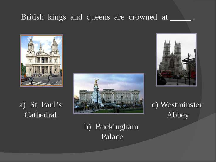 British kings and queens are crowned at _____ . a) St Paul's Cathedral b) Buc...