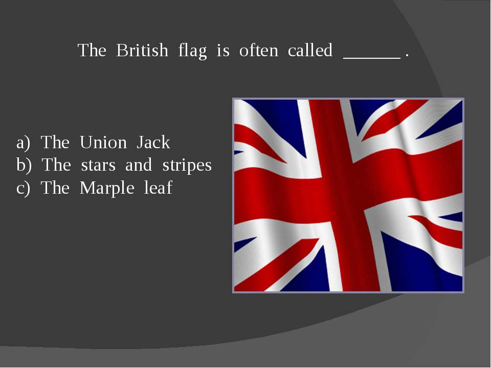 The British flag is often called ______ . a) The Union Jack b) The stars and ...