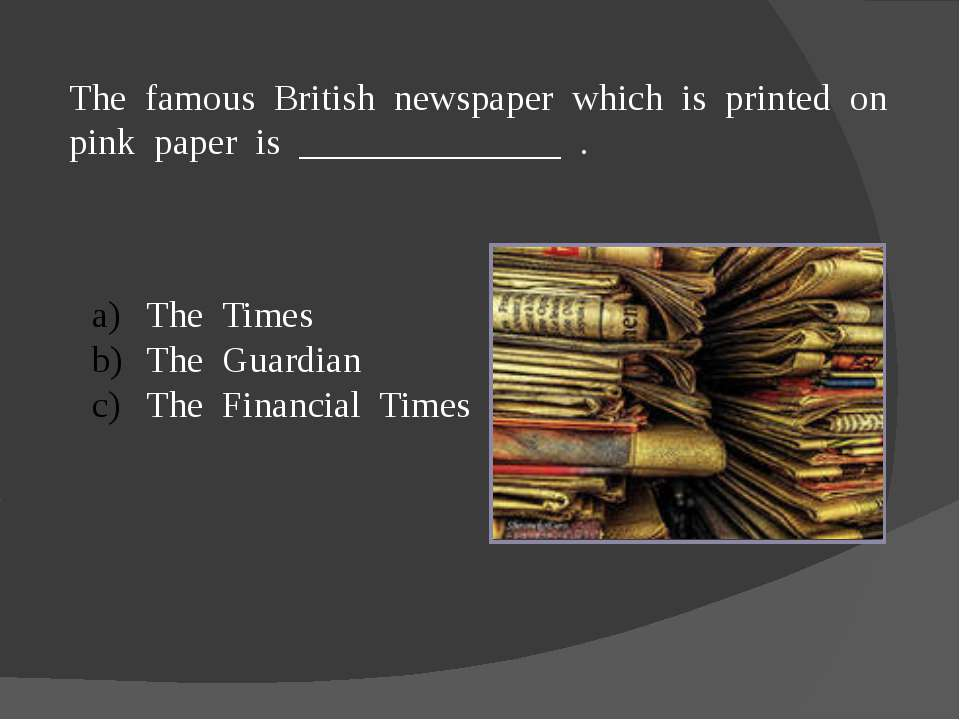 The famous British newspaper which is printed on pink paper is ______________...
