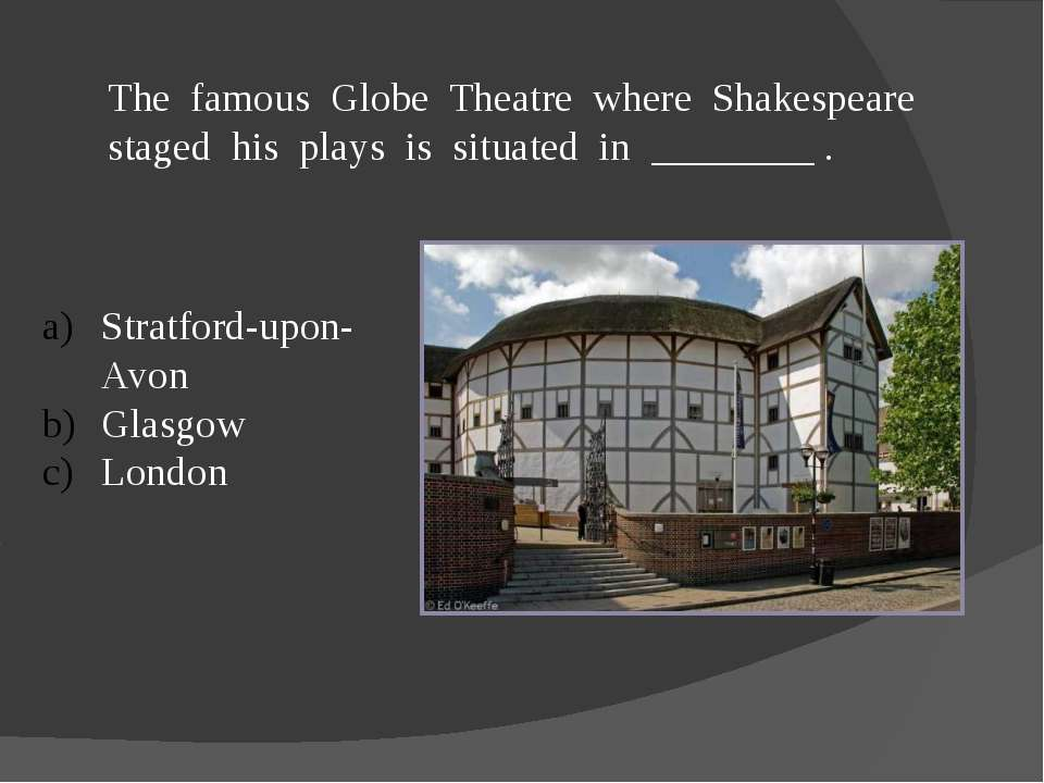 The famous Globe Theatre where Shakespeare staged his plays is situated in __...