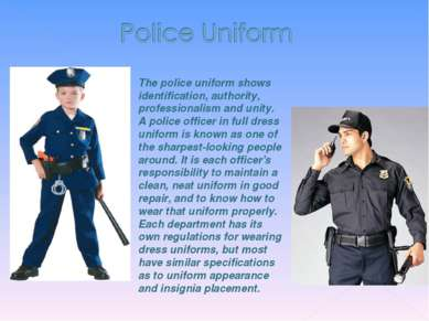 The police uniform shows identification, authority, professionalism and unity...