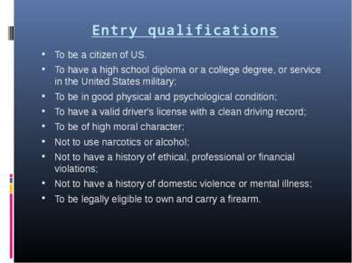 Entry qualifications To be a citizen of US. To have a high school diploma or ...