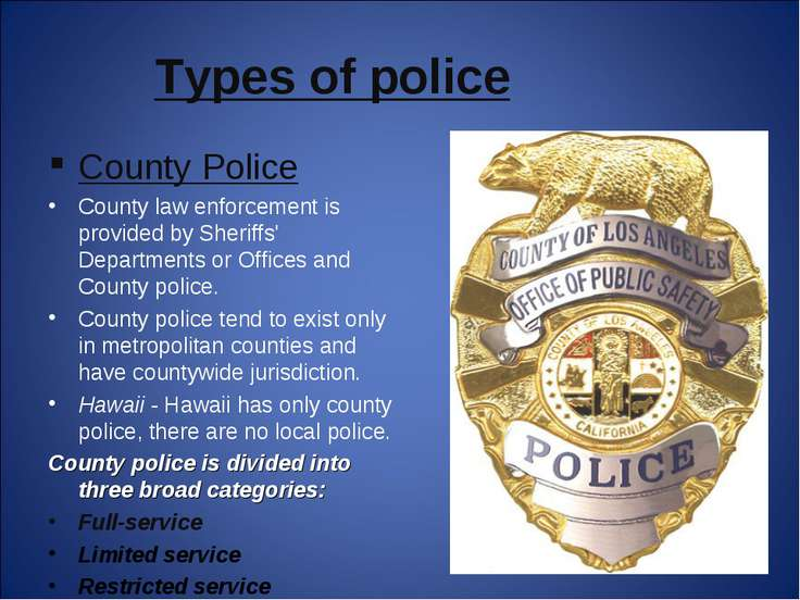 Types of police County Police County law enforcement is provided by Sheriffs'...