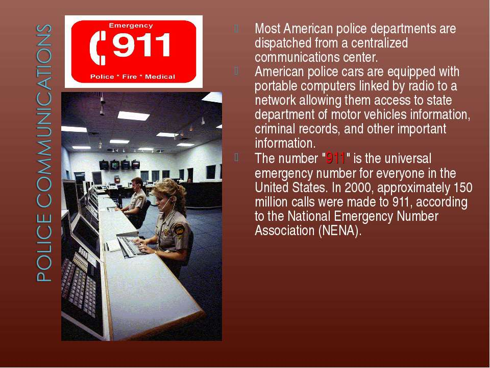 Most American police departments are dispatched from a centralized communicat...