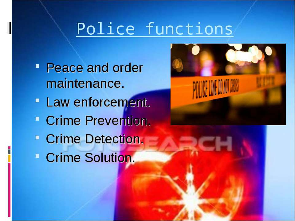 Police functions Peace and order maintenance. Law enforcement. Crime Preventi...