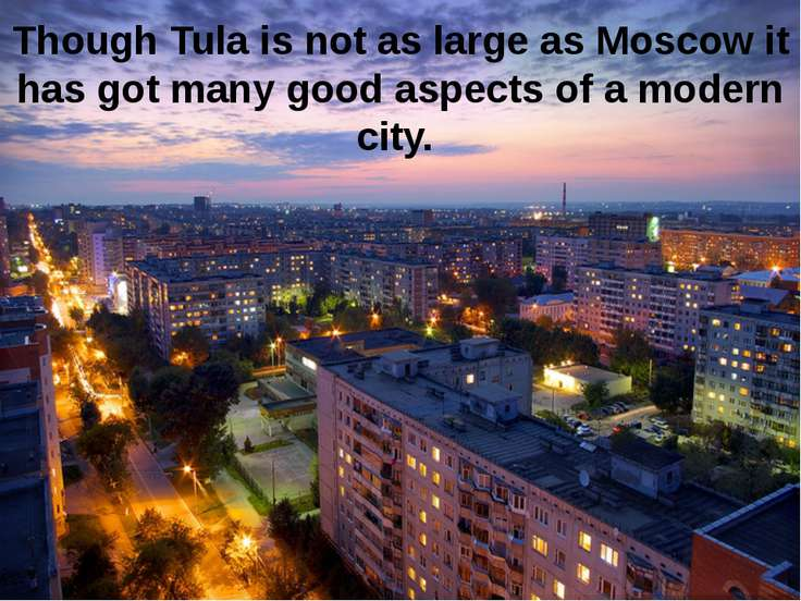 Though Tula is not as large as Moscow it has got many good aspects of a moder...