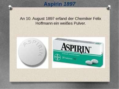 An 10. August 1897 erfand der Chemiker Felix Hoffmann ein weißes Pulver. Aspi...