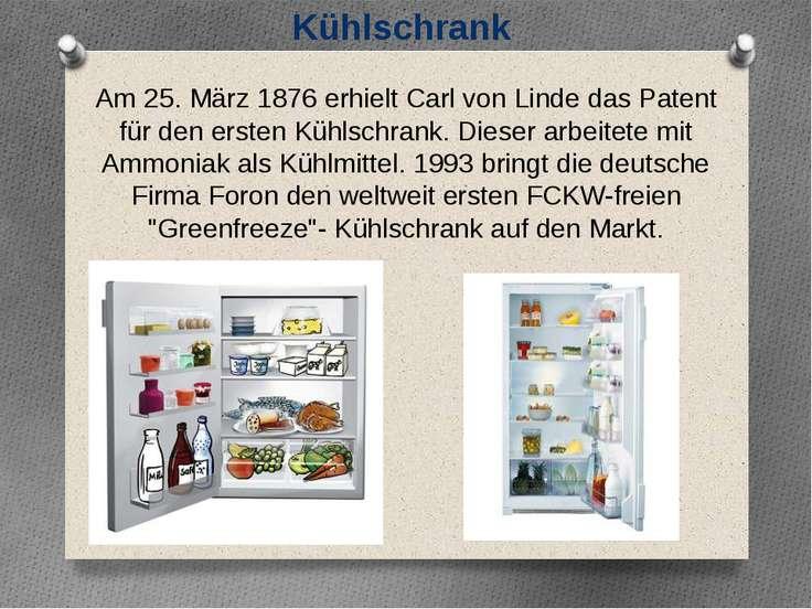 Kühlschrank Am 25. März 1876 erhielt Carl von Linde das Patent für den ersten...