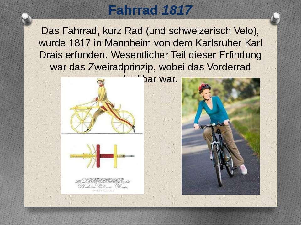 Das Fahrrad, kurz Rad (und schweizerisch Velo), wurde 1817 in Mannheim von de...