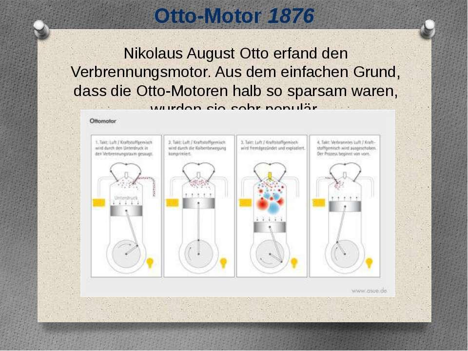 Otto-Motor 1876 Nikolaus August Otto erfand den Verbrennungsmotor. Aus dem ei...