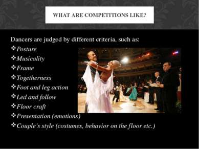 Dancers are judged by different criteria, such as: Posture Musicality Frame T...