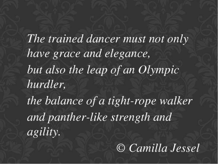 The trained dancer must not only have grace and elegance, but also the leap o...