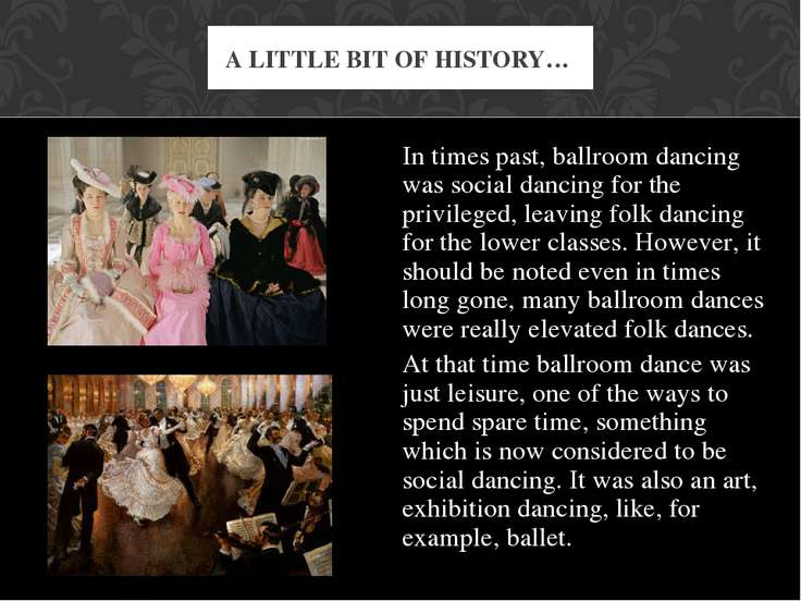 A LITTLE BIT OF HISTORY… In times past, ballroom dancing was social dancing f...