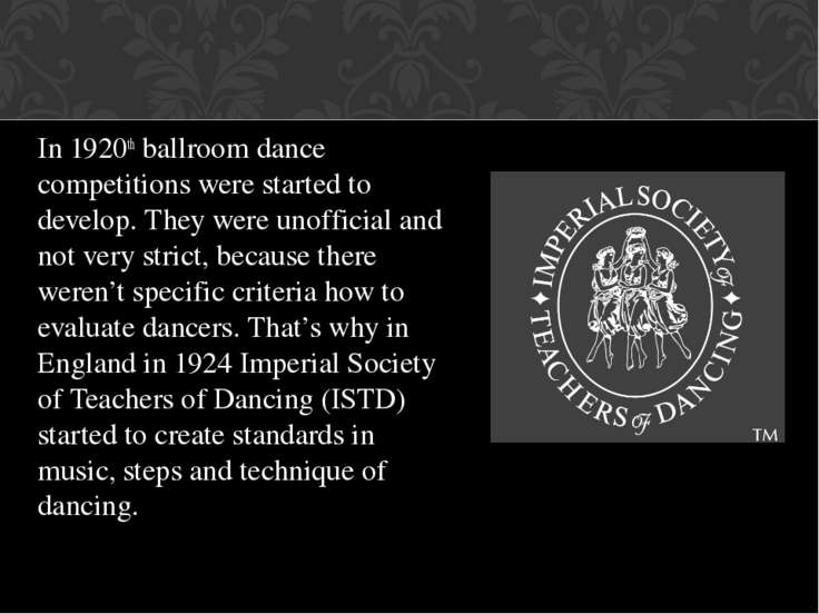In 1920th ballroom dance competitions were started to develop. They were unof...