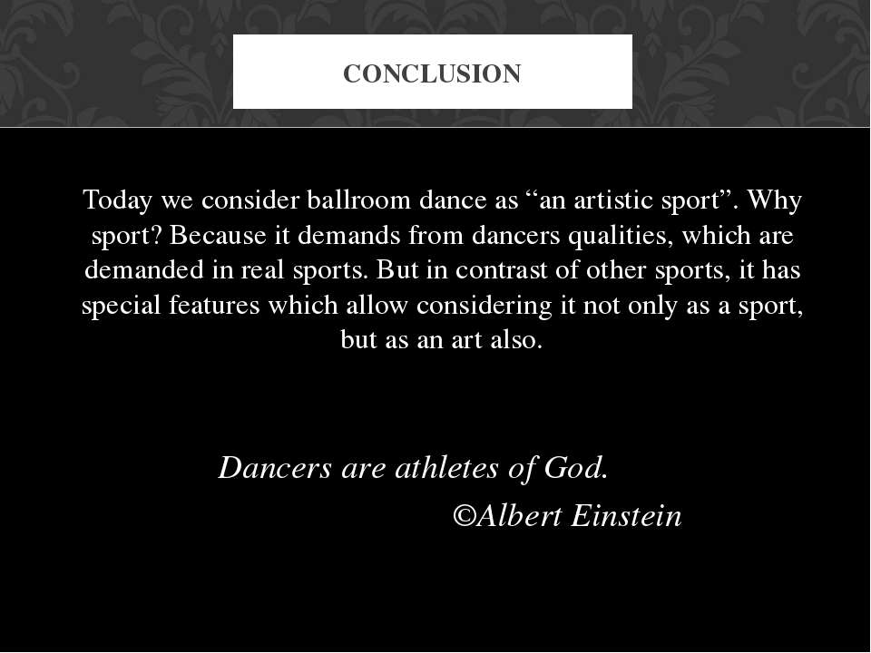 "Today we consider ballroom dance as ""an artistic sport"". Why sport? Because i..."