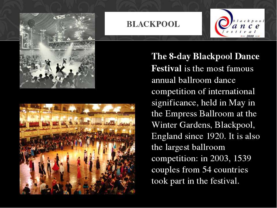 The 8-day Blackpool Dance Festival is the most famous annual ballroom dance c...