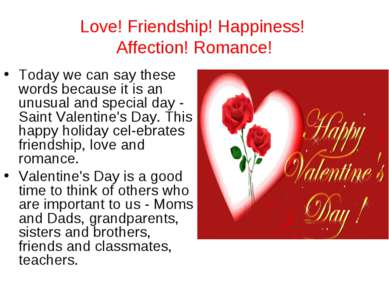 Love! Friendship! Happiness! Affection! Romance! Today we can say these words...