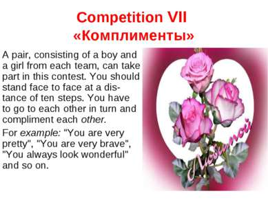 Competition VII «Комплименты» A pair, consisting of a boy and a girl from eac...