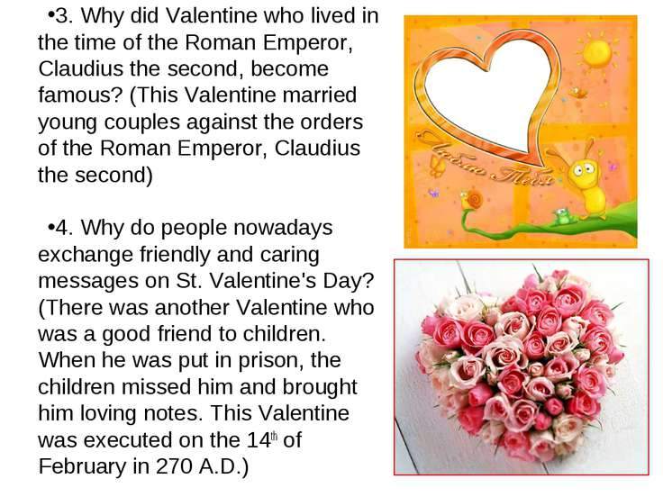 3. Why did Valentine who lived in the time of the Roman Emperor, Claudius the...