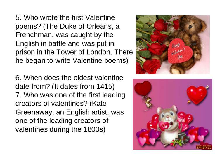 5. Who wrote the first Valentine poems? (The Duke of Orleans, a Frenchman, wa...