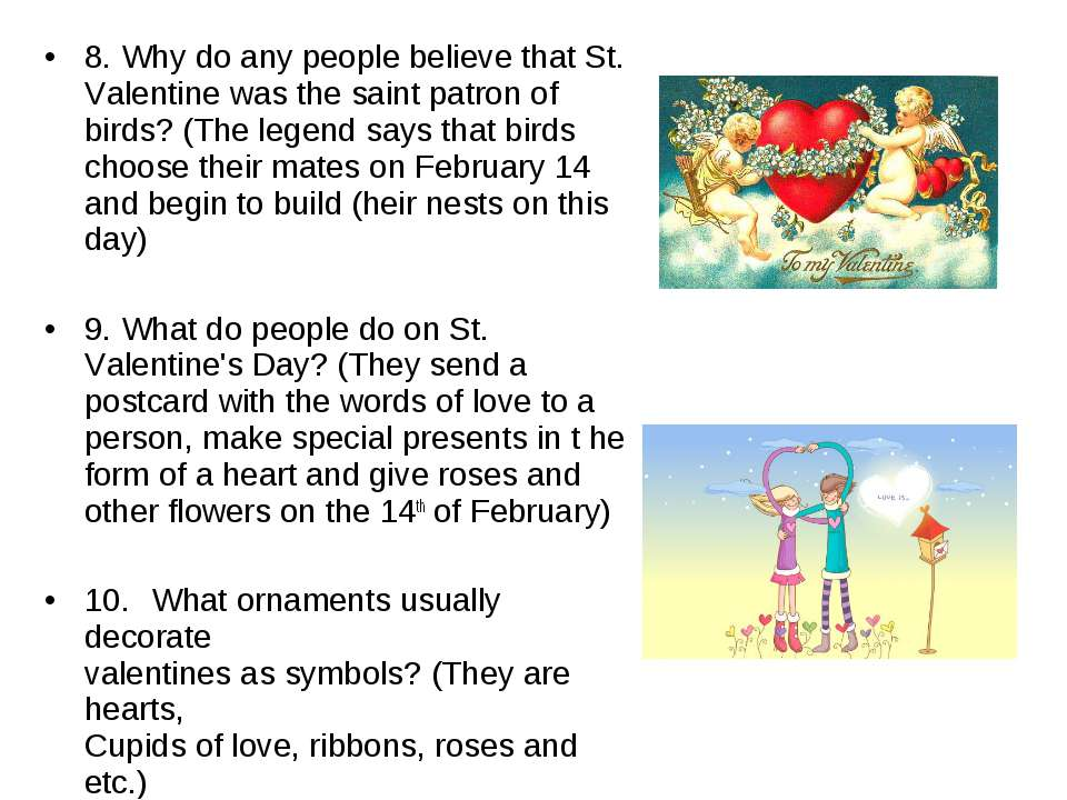 8. Why do any people believe that St. Valentine was the saint patron of birds...