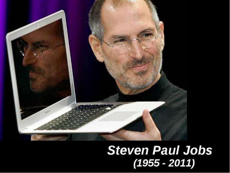 (1955 - 2011) Steven Paul Jobs