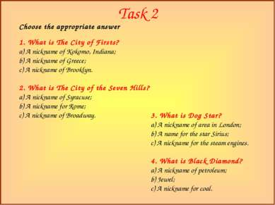 Task 2 Choose the appropriate answer 1. What is The City of Firsts? a) A nick...