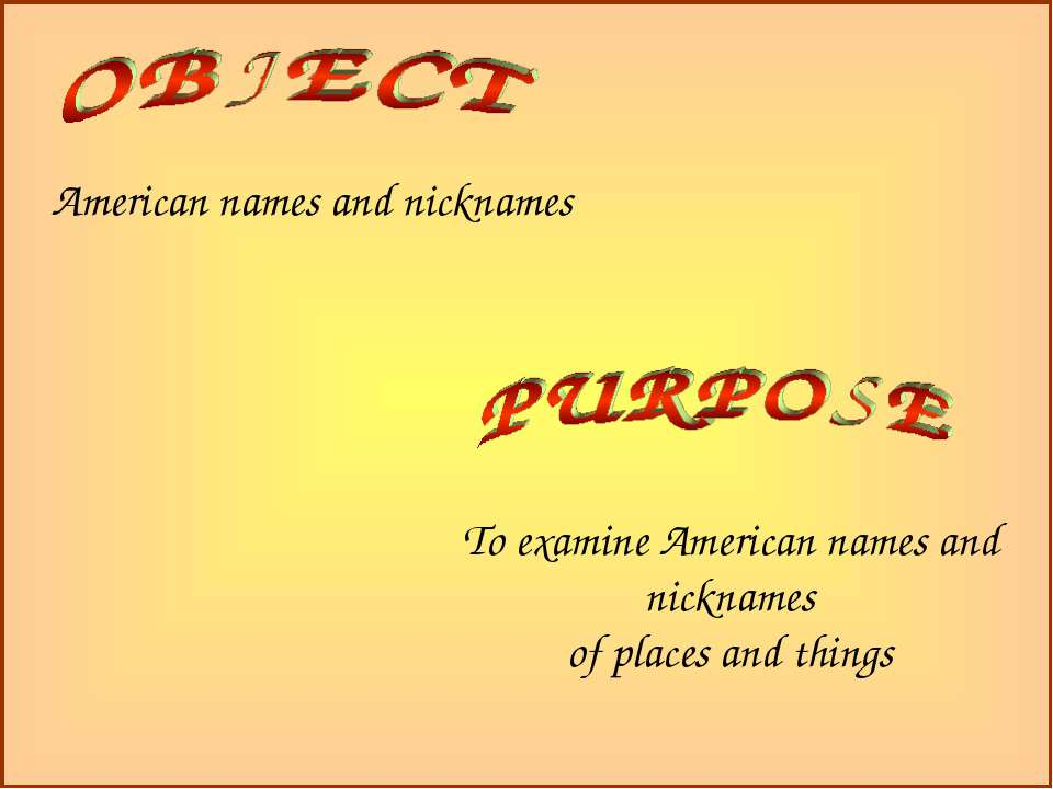American names and nicknames To examine American names and nicknames of place...
