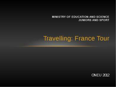 Travelling: France Tour MINISTRY OF EDUCATION AND SCIENCE JUNIORS AND SPORT O...