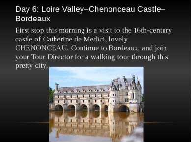 Day 6: Loire Valley–Chenonceau Castle–Bordeaux First stop this morning is a v...