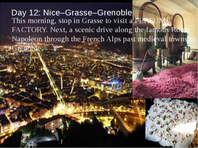 Day 12: Nice–Grasse–Grenoble This morning, stop in Grasse to visit a PERFUME ...