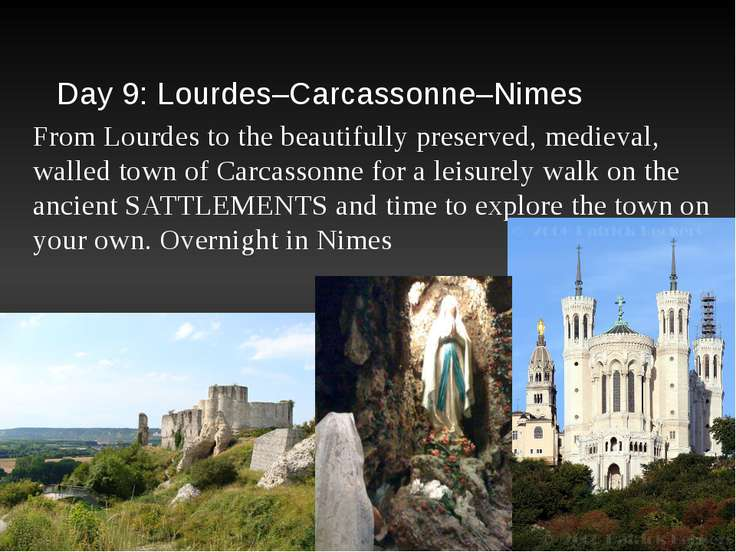 Day 9: Lourdes–Carcassonne–Nimes From Lourdes to the beautifully preserved, m...