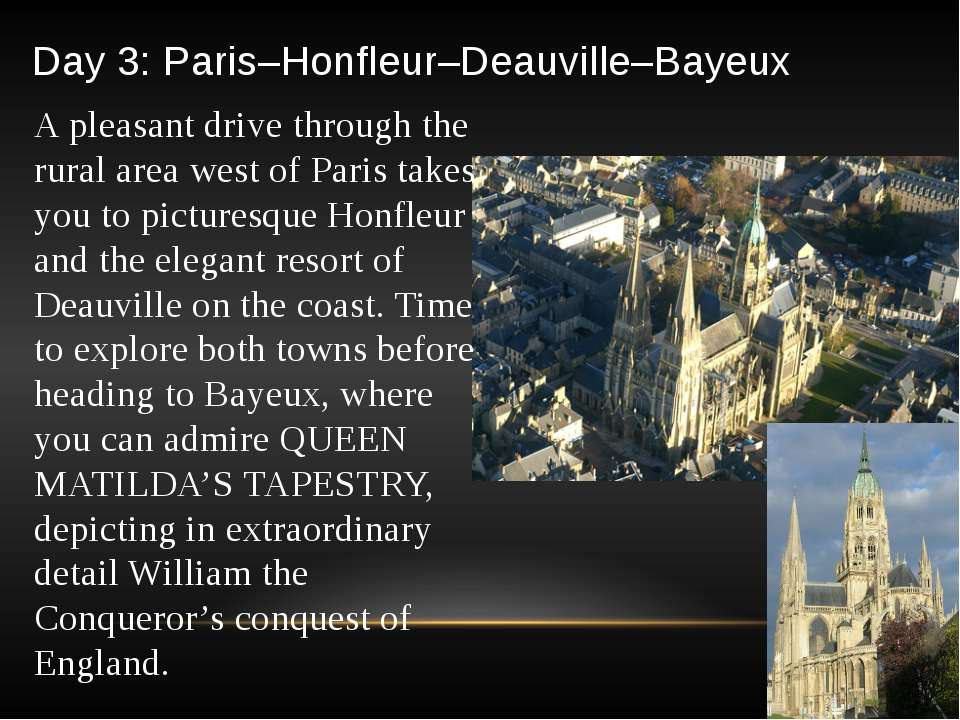 Day 3: Paris–Honfleur–Deauville–Bayeux A pleasant drive through the rural are...