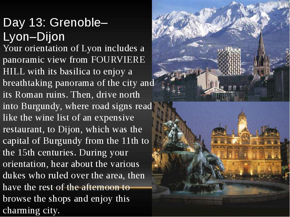 Day 13: Grenoble–Lyon–Dijon Your orientation of Lyon includes a panoramic vie...