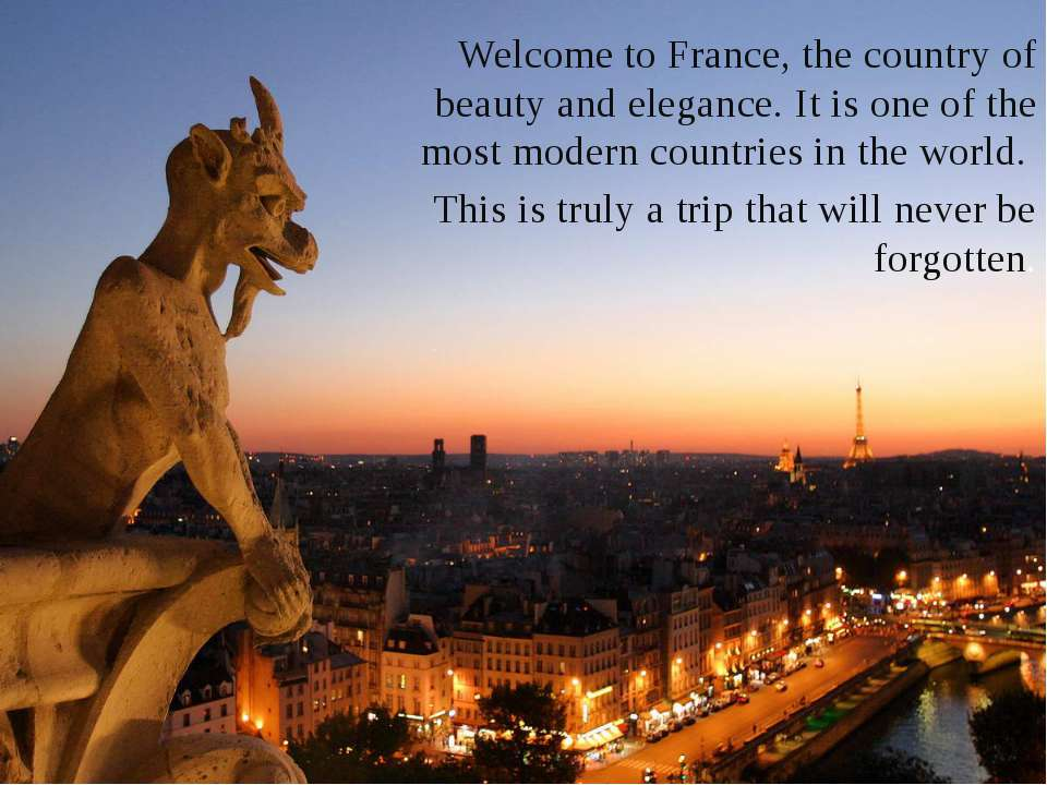 Welcome to France, the country of beauty and elegance. It is one of the most ...
