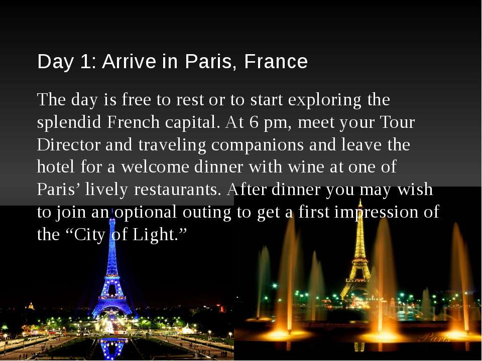 Day 1: Arrive in Paris, France The day is free to rest or to start exploring ...