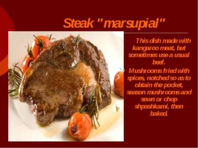 "Steak ""marsupial"" This dish made with kangaroo meat, but sometimes use a usua..."