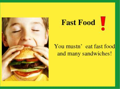 You mustn' eat fast food and many sandwiches! Fast Food