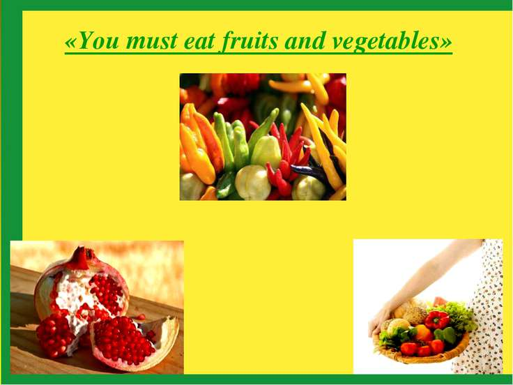 «You must eat fruits and vegetables»