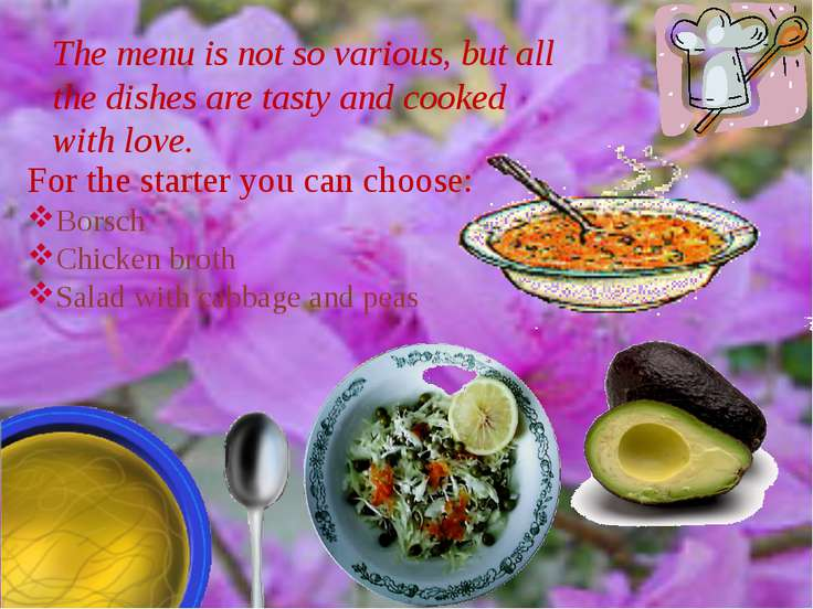 The menu is not so various, but all the dishes are tasty and cooked with love...