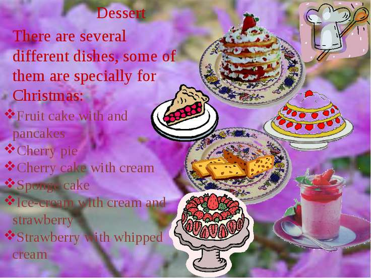 Dessert There are several different dishes, some of them are specially for Ch...