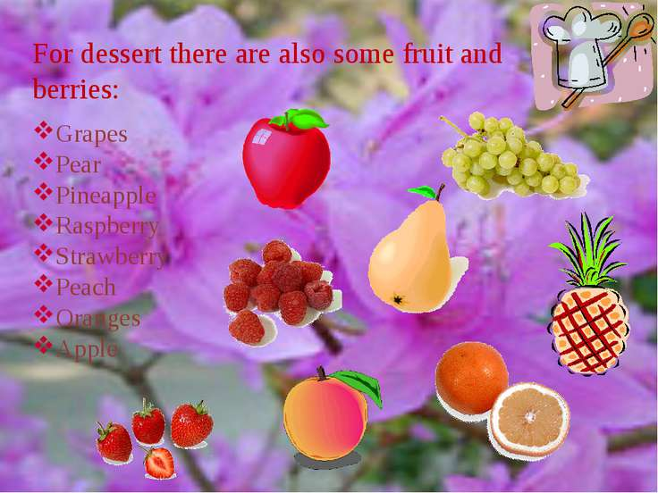 For dessert there are also some fruit and berries: Grapes Pear Pineapple Rasp...