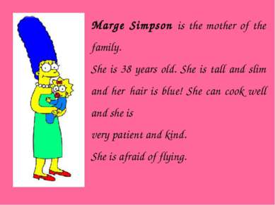Marge Simpson is the mother of the family. She is 38 years old. She is tall a...