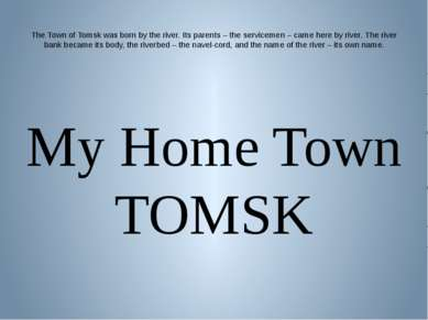 The Town of Tomsk was born by the river. Its parents – the servicemen – came ...