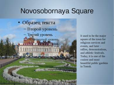 Novosobornaya Square It used to be the major square of the town for religious...