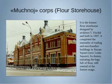«Muchnoj» corps (Flour Storehouse) It is the former flour storehouse designed...